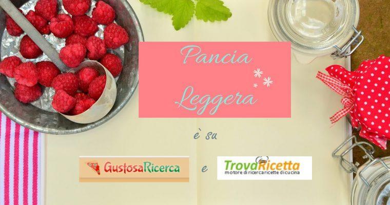 PanciaLeggera è ora su GustosaRicerca e TrovaRicetta!