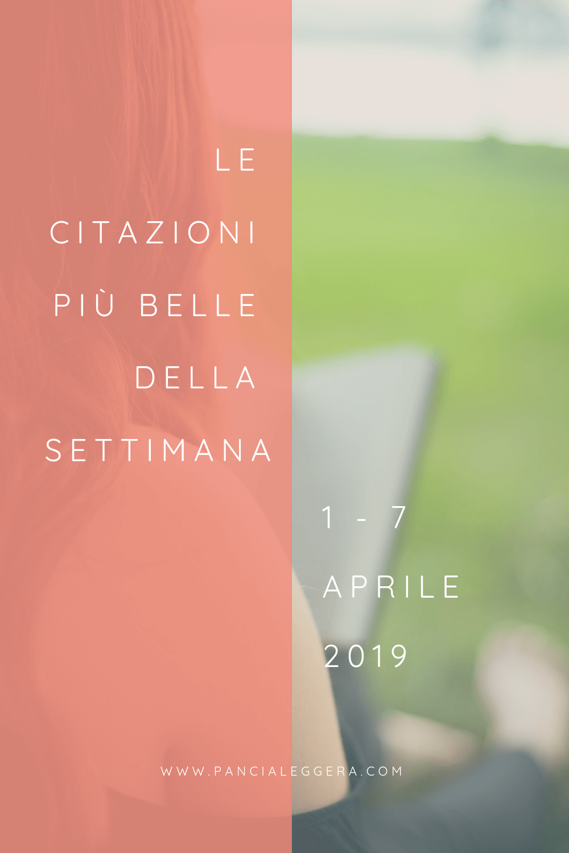 Frasi, aforismi e citazioni più belle della settimana 1 – 7 aprile 2019