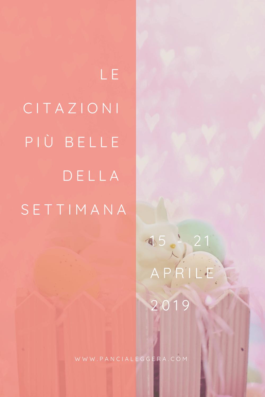 Frasi, aforismi e citazioni più belle della settimana 15 – 21 aprile 2019