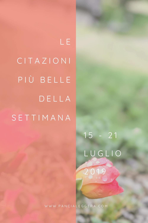 Frasi, aforismi e citazioni più belle della settimana 15 – 21 luglio 2019