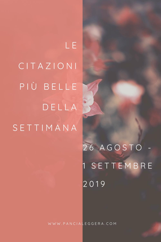 Frasi, aforismi e citazioni più belle della settimana 26 agosto – 1 settembre 2019