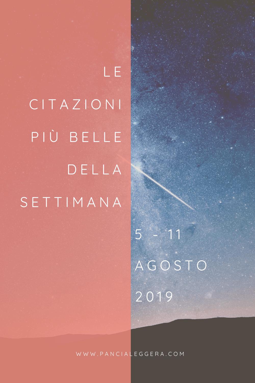 Frasi, aforismi e citazioni più belle della settimana 5 – 11 agosto 2019