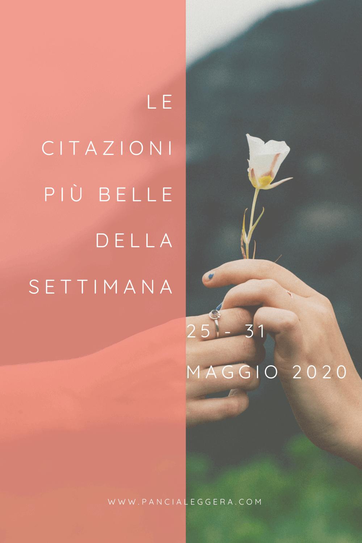 Frasi, aforismi e citazioni più belle della settimana 25 – 31 maggio 2020