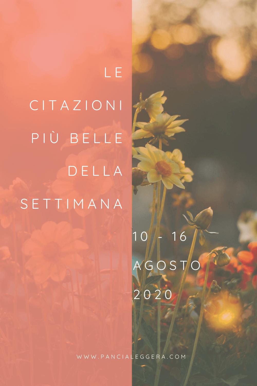 Frasi, aforismi e citazioni più belle della settimana 10 – 16 agosto 2020