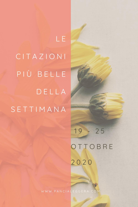 Frasi, aforismi e citazioni più belle della settimana 19 – 25 ottobre 2020